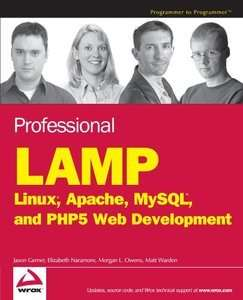 Professional LAMP: Linux, Apache, MySQL, and PHP 5 Web Development